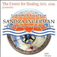 Listen with Your Heart: Sandra Ingerman on Shamanism, Healing and Nature