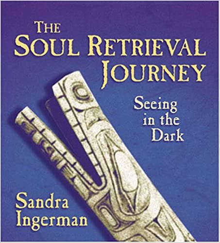 The Soul Retrieval Journey: Seeing in the Dark